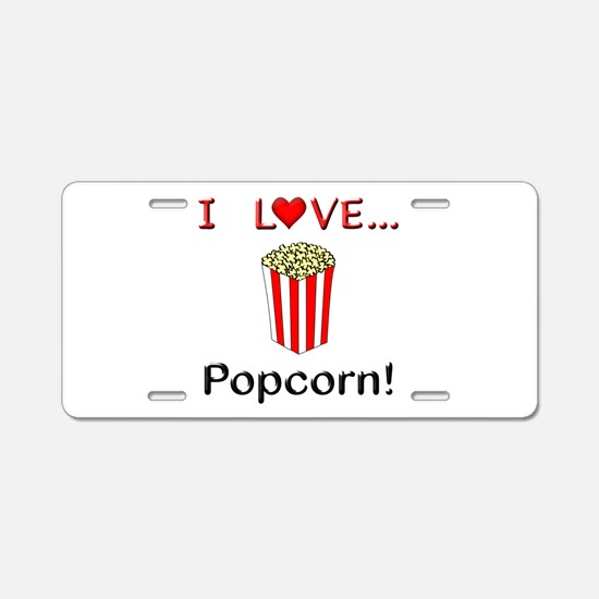 I Love Popcorn Aluminum License Plate