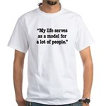 MY Life Serves as a Model White T-Shirt
