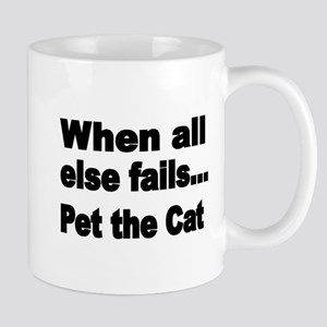 When all else fails..Pet the Cat Mugs