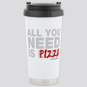 All You Need Is Pizza Stainless Steel Travel Mug