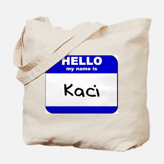 hello my name is kaci Tote Bag