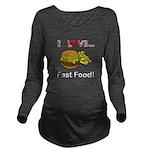 I Love Fast Food Long Sleeve Maternity T-Shirt