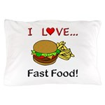 I Love Fast Food Pillow Case