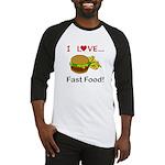 I Love Fast Food Baseball Jersey