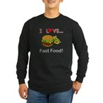 I Love Fast Food Long Sleeve Dark T-Shirt