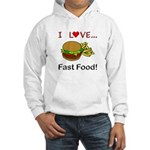 I Love Fast Food Hooded Sweatshirt