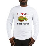 I Love Fast Food Long Sleeve T-Shirt