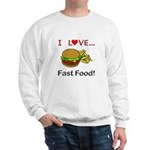 I Love Fast Food Sweatshirt
