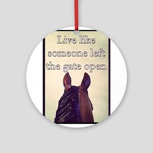 Live Like Someone Left The Gate Open Ornament (Rou