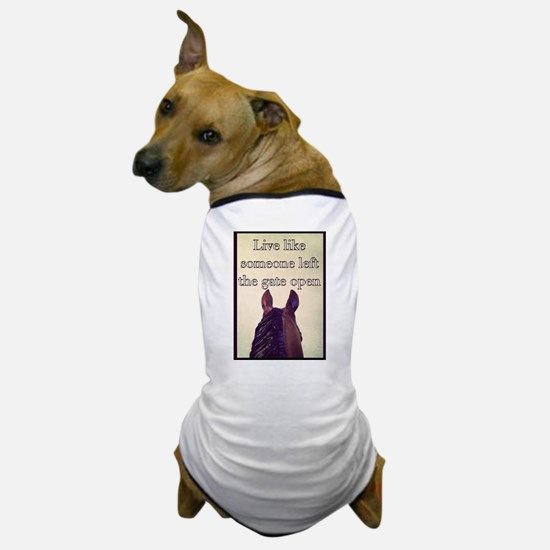 Live Like Someone Left The Gate Open Dog T-Shirt