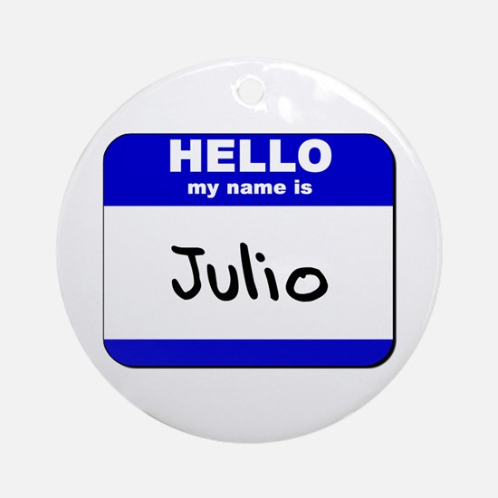 hello my name is julio  Ornament (Round)