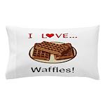 I Love Waffles Pillow Case