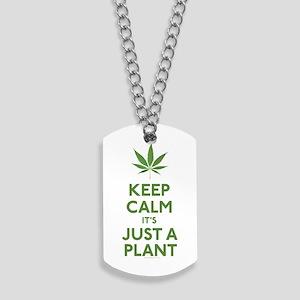 Keep Calm Its Just A Plant Dog Tags