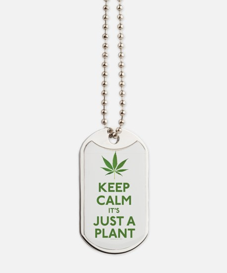 Keep Calm Its Just A Plant Dog Tags