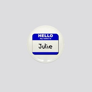 hello my name is julie Mini Button