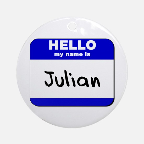 hello my name is julian  Ornament (Round)