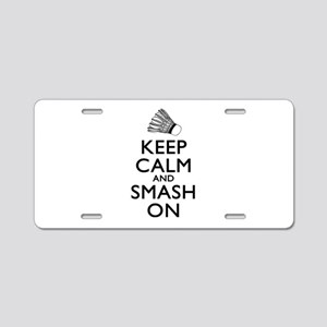 Badminton Keep Calm And Smash On Aluminum License