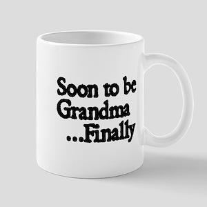 Soon to be Grandma...Finally Mugs
