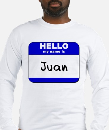 hello my name is juan Long Sleeve T-Shirt