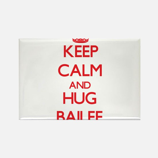 Keep Calm and Hug Bailee Magnets