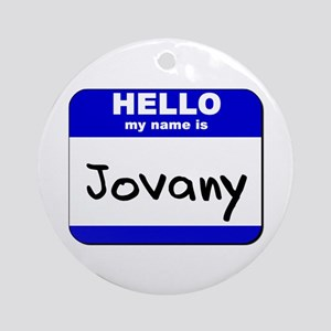 hello my name is jovany  Ornament (Round)