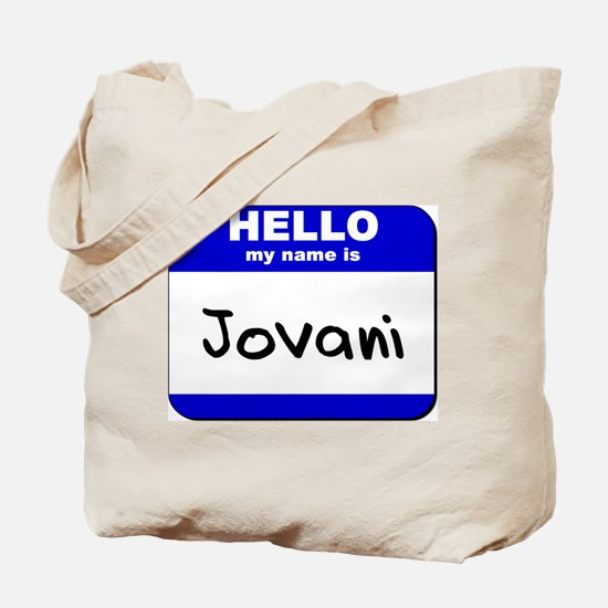 hello my name is jovani Tote Bag