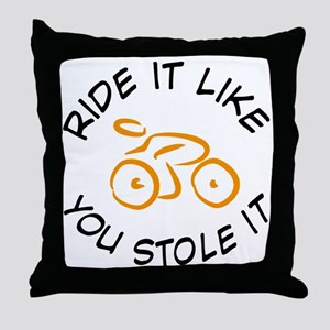 ride it like you stole it  Throw Pillow