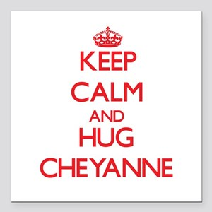"Keep Calm and Hug Cheyanne Square Car Magnet 3"" x"