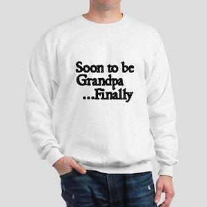 Soon to be Grandpa...Finally Sweatshirt