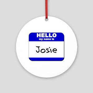hello my name is josie  Ornament (Round)