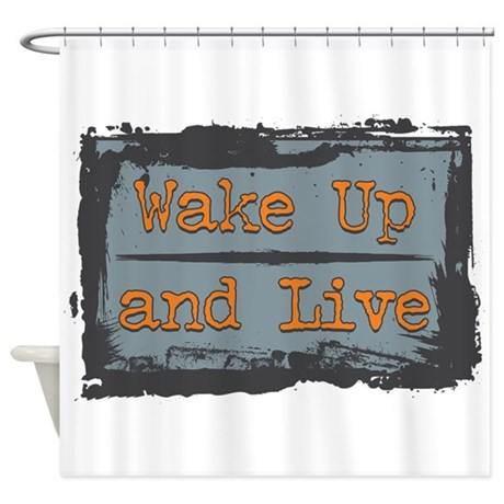 Wake Up and Live Shower Curtain
