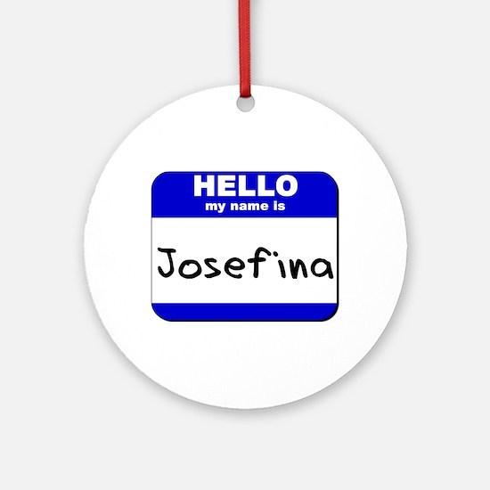 hello my name is josefina  Ornament (Round)