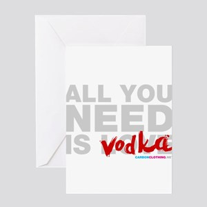 All You Need Is Vodka Greeting Card