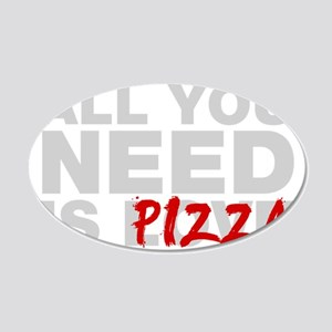 All You Need Is Pizza 20x12 Oval Wall Decal