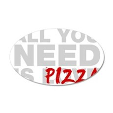 All You Need Is Pizza Wall Decal