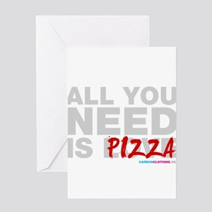 All You Need Is Pizza Greeting Card