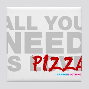 All You Need Is Pizza Tile Coaster