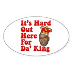 It's Hard Out Here for Da' King Oval Sticker