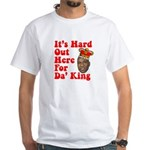It's Hard Out Here for Da' King White T-Shirt