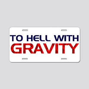To Hell With Gravity Aluminum License Plate