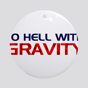 To Hell With Gravity Ornament (Round)