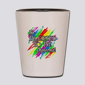 To Blessed to be Depressed Shot Glass