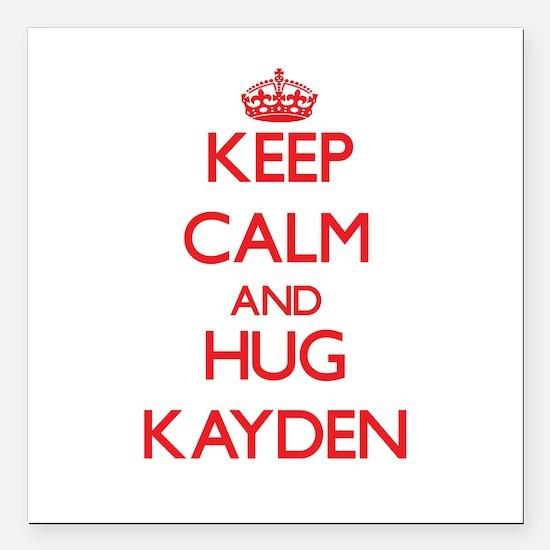 "Keep Calm and Hug Kayden Square Car Magnet 3"" x 3"""