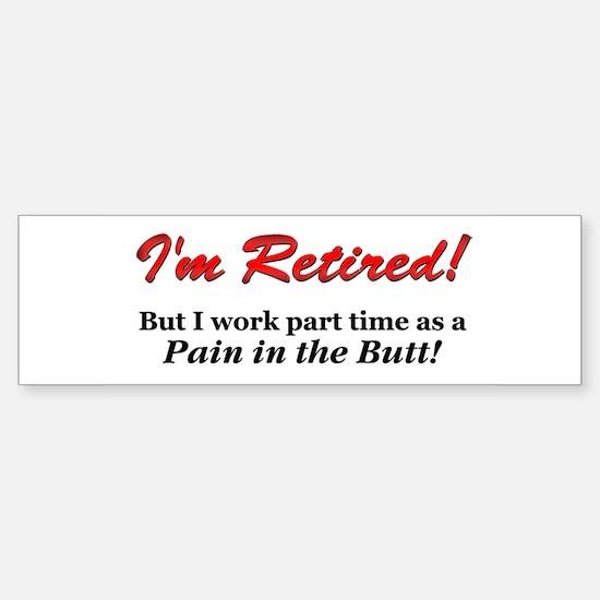 """""""I'm Retired..."""" - Bumper Bumper Bumper Sticker"""