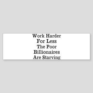 Work Harder For Less Bumper Sticker