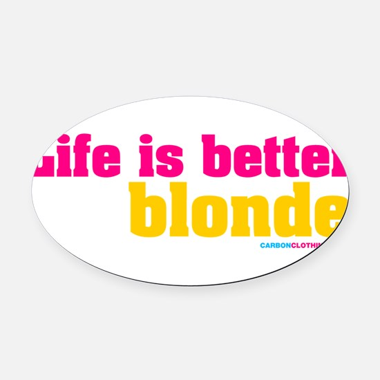 Life Is Better Blonde Oval Car Magnet