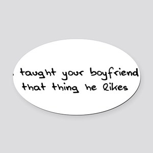 I Taught Your Boyfriend Oval Car Magnet