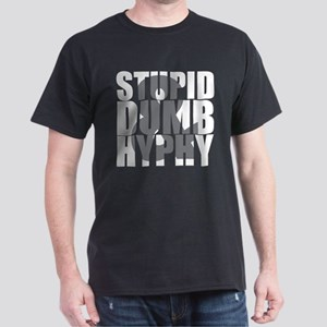 Stupid, Dumb & Hyphy Dark T-Shirt