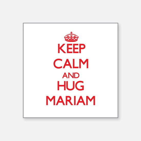 Keep Calm and Hug Mariam Sticker
