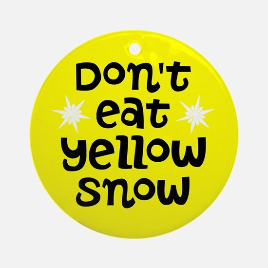 Don't Eat Yellow Snow Ornament (Round)